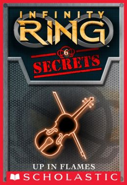 Infinity Ring Secrets #6: Up in Flames