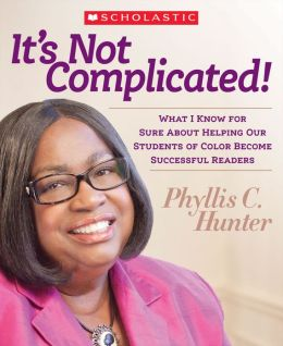 It's Not Complicated!: What I Know for Sure About Helping Our Students of Color Become Successful Readers (PagePerfect NOOK Book)