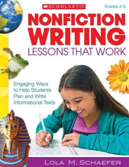 Nonfiction Writing Lessons That Work: Engaging Ways to Help Students Plan and Write Informational Texts (PagePerfect NOOK Book)