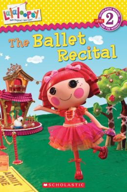 The Ballet Recital: Scholastic Reader Series: Level 2 (Lalaloopsy Series)
