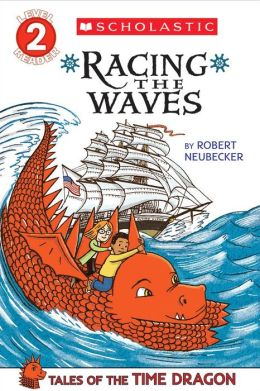 Scholastic Reader Level 2: Tales of the Time Dragon #2: Racing the Waves