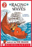Book Cover Image. Title: Scholastic Reader Level 2:  Tales of the Time Dragon #2: Racing the Waves, Author: Robert Neubecker