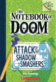 Book Cover Image. Title: Attack of the Shadow Smashers (The Notebook of Doom Series #3), Author: Troy Cummings