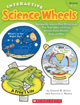 Interactive Science Wheels: Reproducible, Easy-to-Make Manipulatives That Teach About Life Cycles, Animals, Plants, Weather, Space, and More (PagePerfect NOOK Book)