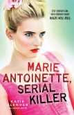 Book Cover Image. Title: Marie Antoinette, Serial Killer, Author: Katie Alender