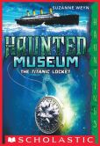 Book Cover Image. Title: The Haunted Museum #1:  The Titanic Locket, Author: Suzanne Weyn