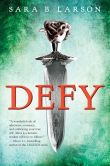 Book Cover Image. Title: Defy, Author: Sara B. Larson