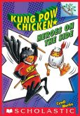 Book Cover Image. Title: Kung Pow Chicken #4:  Heroes on the Side (A Branches Book), Author: Cyndi Marko