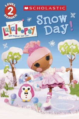 Snow Day!: Scholastic Reader Series: Level 2 (Lalaloopsy Series)