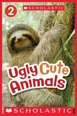 Scholastic Reader Level 2: Ugly Cute Animals