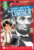 Book Cover Image. Title: Scholastic Reader Level 3:  When I Grow Up: Abraham Lincoln, Author: Annmarie Anderson