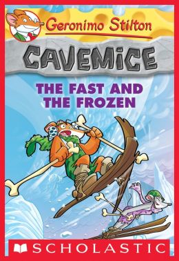 The Fast and the Frozen (Geronimo Stilton: Cavemice Series #4)