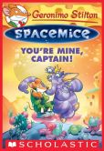 Book Cover Image. Title: Geronimo Stilton Spacemice #2:  You're Mine, Captain!, Author: Geronimo Stilton