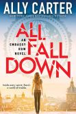 Book Cover Image. Title: All Fall Down (Embassy Row Series #1), Author: Ally Carter