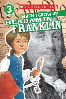 Scholastic Reader Level 3: When I Grow Up: Benjamin Franklin