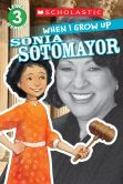 Book Cover Image. Title: Scholastic Reader Level 3:  When I Grow Up: Sonia Sotomayor, Author: Annmarie Anderson