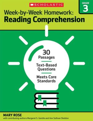 Week-by-Week Homework: Reading Comprehension Grade 3: 30+ Reproducible High-Interest Passages With Text-Dependent Questions That Help Students Meet Common Core State Standards