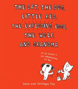 The Cat, the Dog, Little Red, the Exploding Eggs, and Grandma