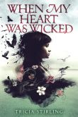 Book Cover Image. Title: When My Heart Was Wicked, Author: Tricia Stirling