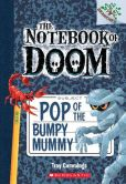 Book Cover Image. Title: The Notebook of Doom #6:  Pop of the Bumpy Mummy (A Branches Book), Author: Troy Cummings