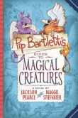 Book Cover Image. Title: Pip Bartlett's Guide to Magical Creatures, Author: Jackson Pearce
