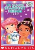 Book Cover Image. Title: The Amazing Stardust Friends #2:  Be a Star!, Author: Heather Alexander