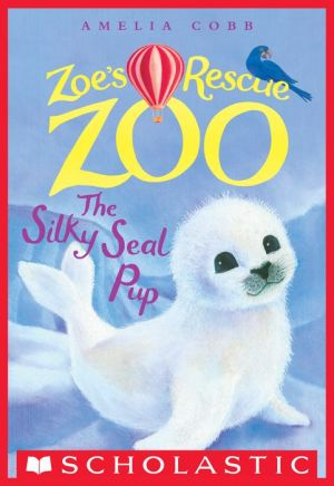 The Silky Seal Pup (Zoe's Rescue Zoo #3)