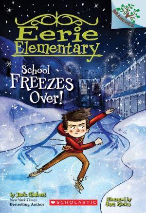 School Freezes Over! Eerie Elementary Series #5)