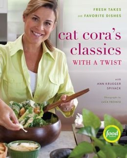 Cat Cora's Classics with a Twist: Fresh Takes on Favorite Dishes