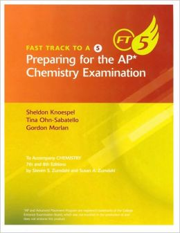 Fast Track to a 5: Preparing for the AP* Chemistry Examination