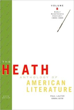 The Heath Anthology of American Literature: Volume B: Early Nineteenth Century: 1800-1865