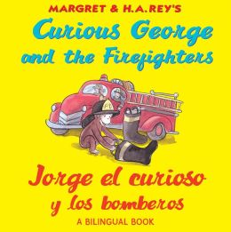 Jorge el curioso y los bomberos/Curious George and the Firefighters (bilingual edition)