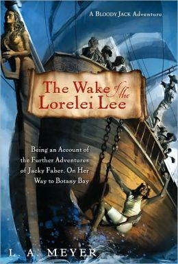 The Wake of the Lorelei Lee: Being an Account of the Further Adventures of Jacky Faber, on Her Way to Botany Bay (Bloody Jack Adventure Series #8)