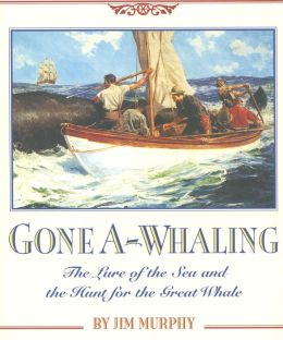 Gone A-Whaling: The Lure of the Sea and the Hunt for the Great Whale
