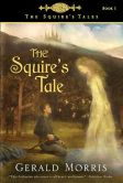 Book Cover Image. Title: The Squire's Tale (The Squire's Tales Series #1), Author: Gerald Morris