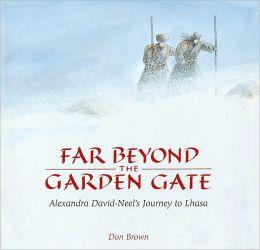 Far Beyond the Garden Gate: Alexandra David-Neel's Journey to Lhasa