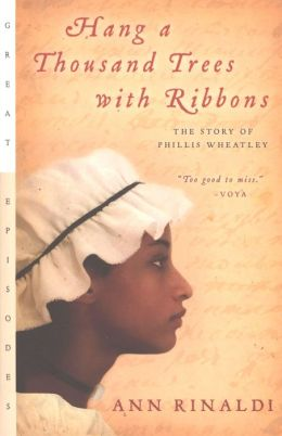 Hang a Thousand Trees with Ribbons: The Story of Phillis Wheatley