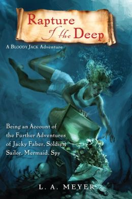 Rapture of the Deep: Being an Account of the Further Adventures of Jacky Faber, Soldier, Sailor, Mermaid, Spy