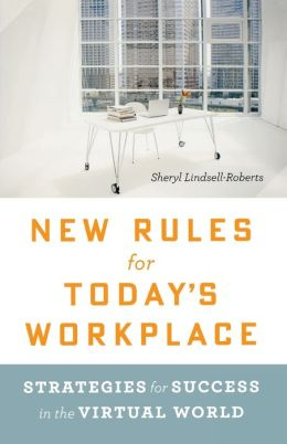 New Rules for Today's Workplace: Strategies for Success in the Virtual World