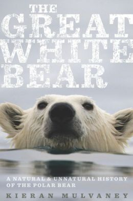 The Great White Bear: A Natural and Unnatural History of the Polar Bear