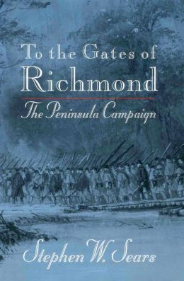 To the Gates of Richmond: The Peninsula Campaign