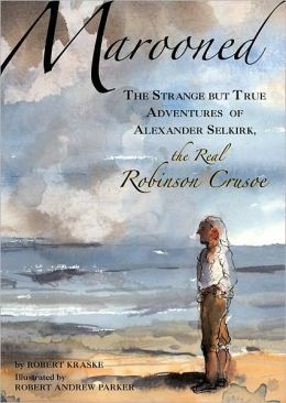 Marooned: The Strange but True Adventures of Alexander Selkirk, the Real Robinson Crusoe