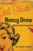 Book Cover Image. Title: Girl Sleuth:  Nancy Drew and the Women Who Created Her, Author: Melanie Rehak