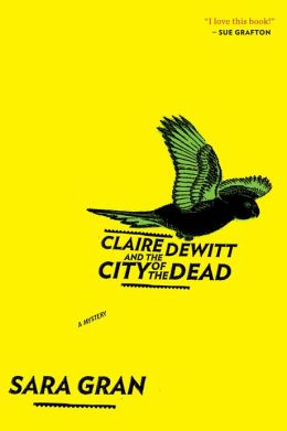 Claire DeWitt and the City of the Dead (Claire DeWitt Series #1)