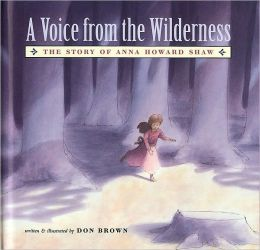 Voice From the Wilderness: The Story of Anna Howard Shaw