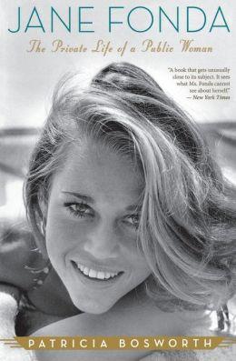 Jane Fonda: The Private Life of a Public Woman Patricia Bosworth