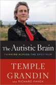 Book Cover Image. Title: The Autistic Brain:  Thinking Across the Spectrum, Author: Temple Grandin