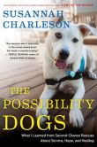 "Book Cover Image. Title: The Possibility Dogs:  What a Handful of ""Unadoptables"" Taught Me About Service, Hope, and Healing, Author: Susannah Charleson"