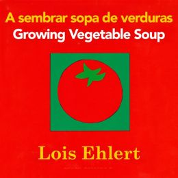 A sembrar sopa de verduras / Growing Vegetable Soup bilingual board book