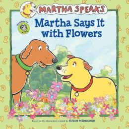 Martha Says it with Flowers (Martha Speaks Series)